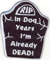 In Dog Years I'm Already Dead Patch 2.5x3.5
