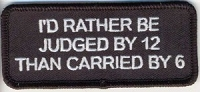 I'd Rather Be Judged By 12 Than Carried By 6 Patch 1.5 x 3.5