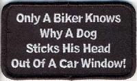Only A Biker Knows Why a Dog Sticks His Head Out Of A Car Window Patch 3.5x2