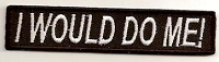 I WOULD DO ME Patch .75 x 2.5
