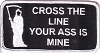 Cross The Line Your Ass Is Mine Patch 2 x 4