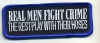 Real Men Fight Crime, The Rest Play With Their Hoses Patch 3.5x1.25 Heat Seal