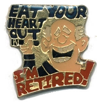 EAT YOUR HEART OUT I'M RETIRED HAT / VEST PIN