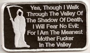 Yea, Though I walk Through Valley Of The Shadow Of Death, I Will Fear No Evil For I Am The Meanest Mother Fucker In The Valley Patch 4.5x2.5""