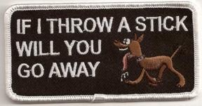 If I Throw A Stick Will You Go Away Patch 4x2""