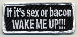 If It's Sex or Bacon Wake Me Up Patch 3.5x1.5 with heat seal
