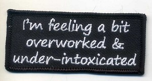 "I'm feeling a bit overworked and a under intoxicated patch 3.5"" x 1.5"" with heatseal"