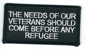 "The Needs of Our Veterans Should Come Before Any Refugee patch 3"" x 1.5"""
