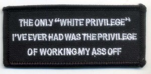 "The only ""White Privilege"" I've ever had was the privilege of working my ass off patch 3.5x1.5 with heat seal"