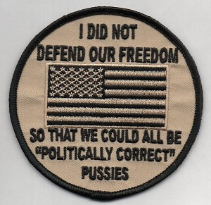 "I Did Not Defend our Freedom So We Could All Be ""Politically Correct"" Pussies patch 3.5"" round with heat seal"