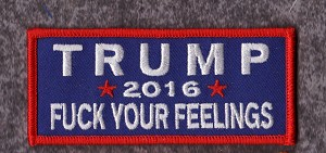 "TRUMP 2016 Fuck Your Feelings 3.5x1.5"" with heat seal"