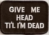 Give Me Head Till I'm Dead Patch 3.25x2.25