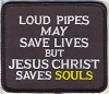 Loud Pipes May Save Lives But Jesus Christ Saves Souls Patch