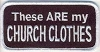 These Are My Church Clothes Patch 2x4