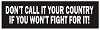 DON'T CALL IT YOUR COUNTRY IF YOU WON'T FIGHT FOR IT Helmet Sticker