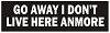 GO AWAY I DON'T LIVE HERE ANYMORE Helmet Sticker