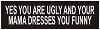 Yes You Are Ugly And Your Mama Dresses You Funny Helmet Sticker