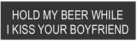 HOLD MY BEER WHILE I KISS YOUR BOYFRIEND HELMET STICKER