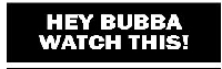 HEY BUBBA WATCH THIS! Helmet Sticker
