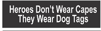 Real Heroes Don't Wear Capes They Wear Dog Tags Helmet Sticker